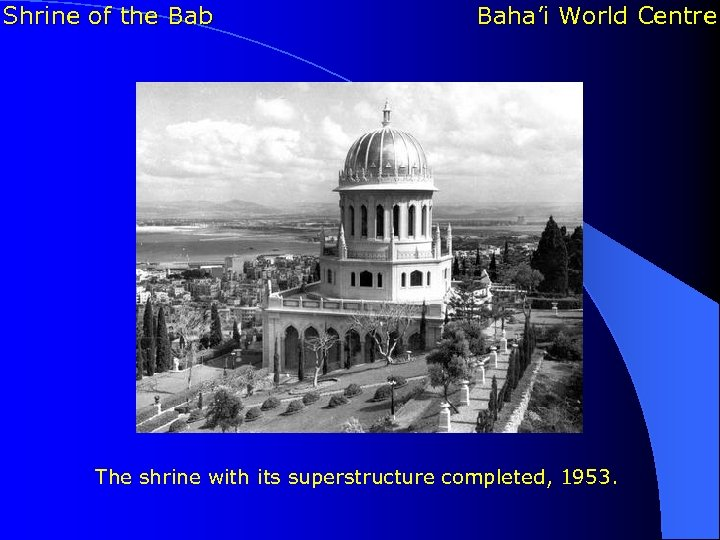 Shrine of the Bab Baha'i World Centre The shrine with its superstructure completed, 1953.