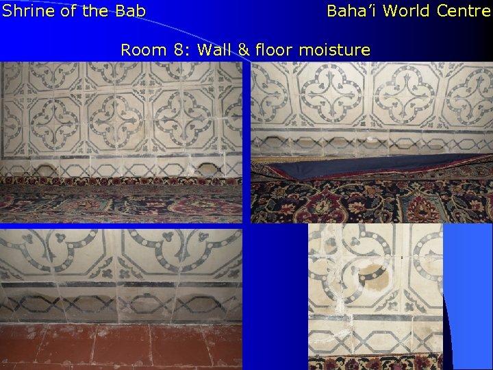 Shrine of the Bab Baha'i World Centre Room 8: Wall & floor moisture