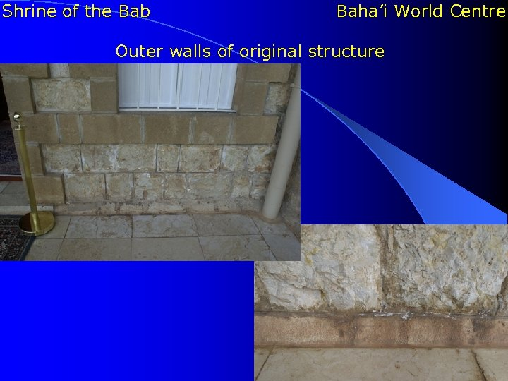 Shrine of the Bab Baha'i World Centre Outer walls of original structure