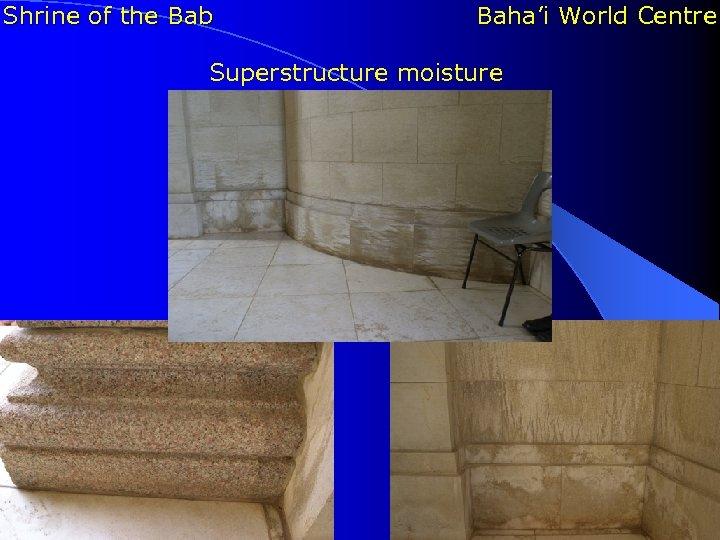 Shrine of the Bab Baha'i World Centre Superstructure moisture