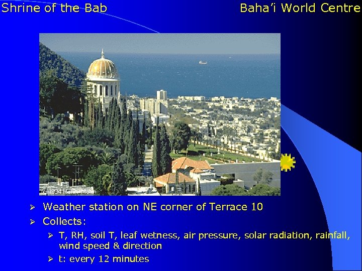 Shrine of the Bab Baha'i World Centre Weather station on NE corner of Terrace