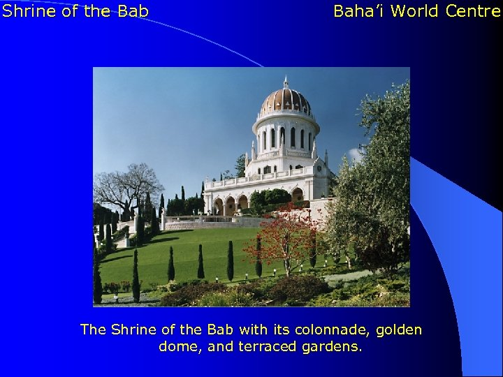 Shrine of the Bab Baha'i World Centre The Shrine of the Bab with its