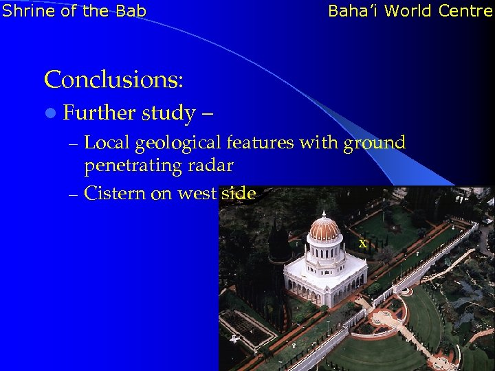 Shrine of the Bab Baha'i World Centre Conclusions: l Further study – – Local
