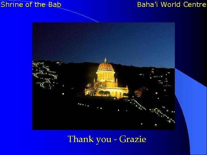 Shrine of the Bab Baha'i World Centre Thank you - Grazie