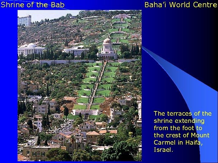 Shrine of the Bab Baha'i World Centre The terraces of the shrine extending from