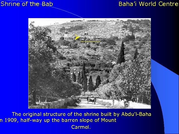Shrine of the Bab Baha'i World Centre Ø_____ The original structure of the shrine