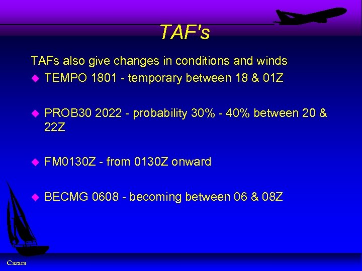 TAF's TAFs also give changes in conditions and winds u TEMPO 1801 - temporary