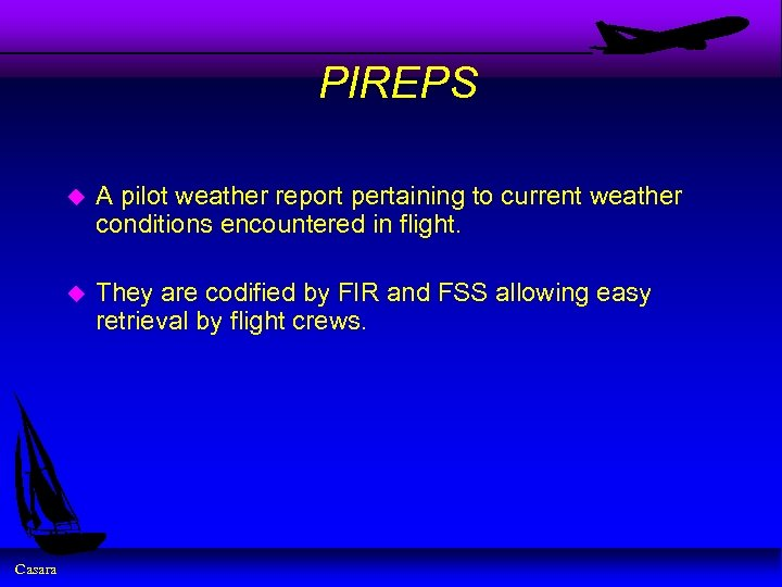 PIREPS u u Casara A pilot weather report pertaining to current weather conditions encountered