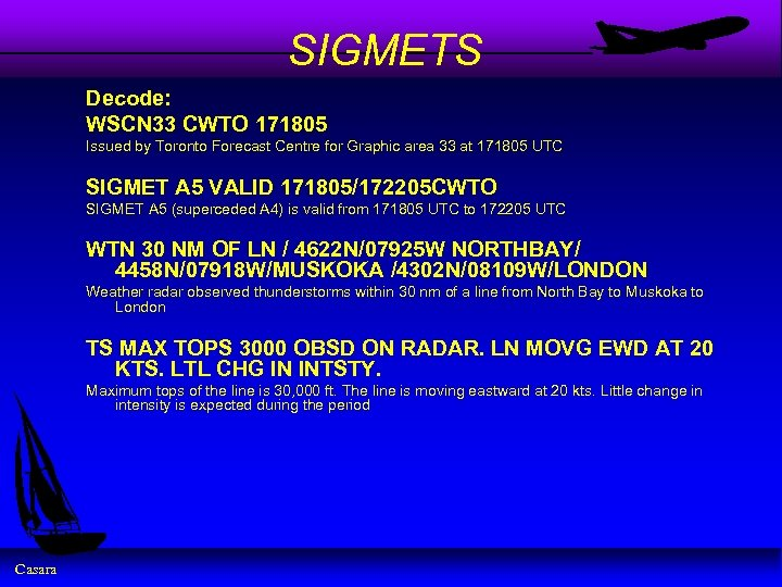 SIGMETS Decode: WSCN 33 CWTO 171805 Issued by Toronto Forecast Centre for Graphic area