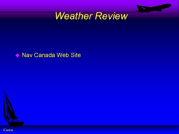 Weather Review u Casara Nav Canada Web Site