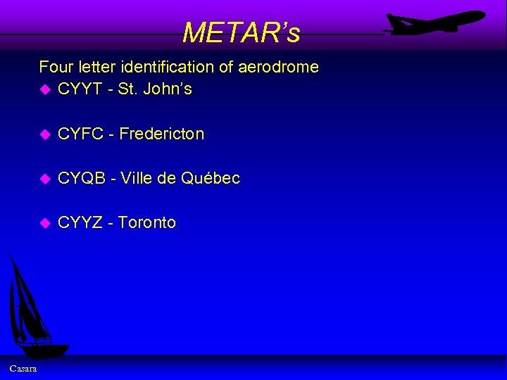 METAR's Four letter identification of aerodrome u CYYT - St. John's u u CYQB