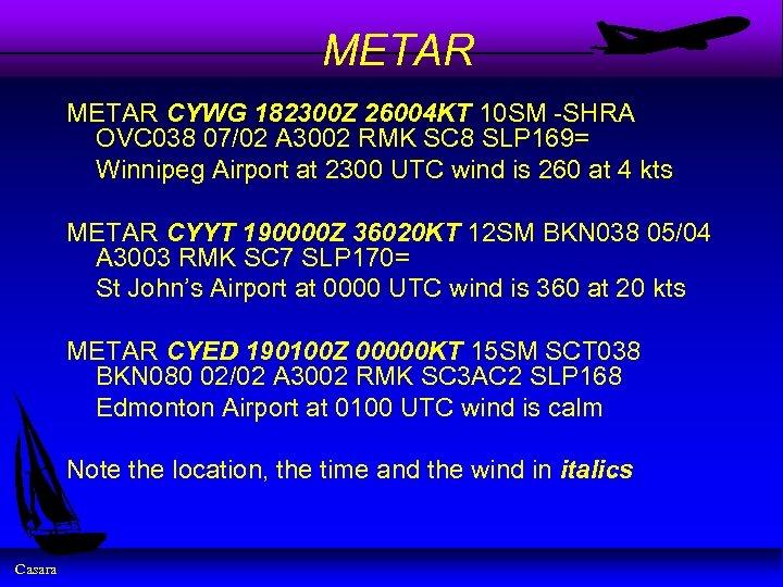 METAR CYWG 182300 Z 26004 KT 10 SM -SHRA OVC 038 07/02 A 3002