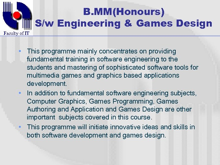 B. MM(Honours) S/w Engineering & Games Design Faculty of IT • This programme mainly