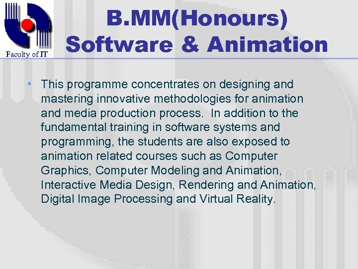 Faculty of IT B. MM(Honours) Software & Animation • This programme concentrates on designing