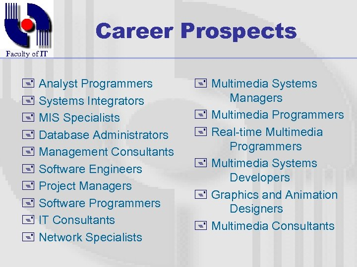 Career Prospects Faculty of IT + Analyst Programmers + Systems Integrators + MIS Specialists