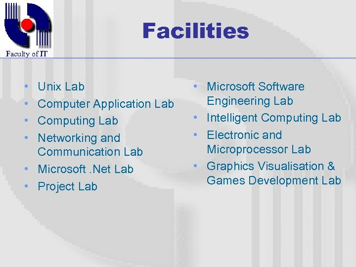 Facilities Faculty of IT • • Unix Lab Computer Application Lab Computing Lab Networking