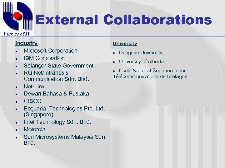 External Collaborations Faculty of IT Industry l Microsoft Corporation l IBM Corporation l Selangor