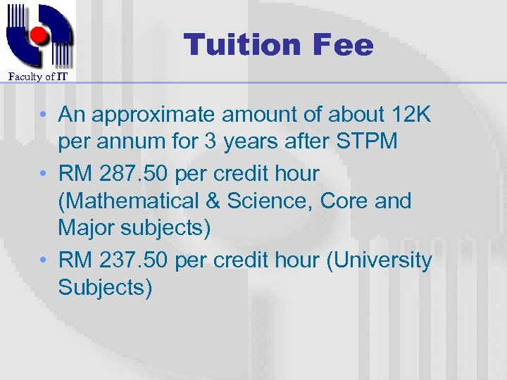 Tuition Fee Faculty of IT • An approximate amount of about 12 K per