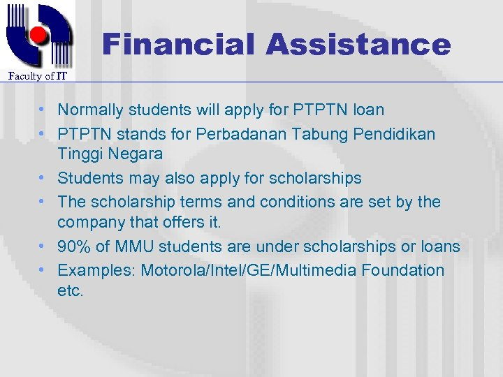 Financial Assistance Faculty of IT • Normally students will apply for PTPTN loan •