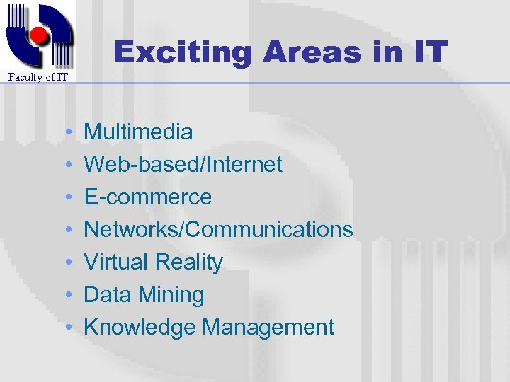 Faculty of IT • • Exciting Areas in IT Multimedia Web-based/Internet E-commerce Networks/Communications Virtual
