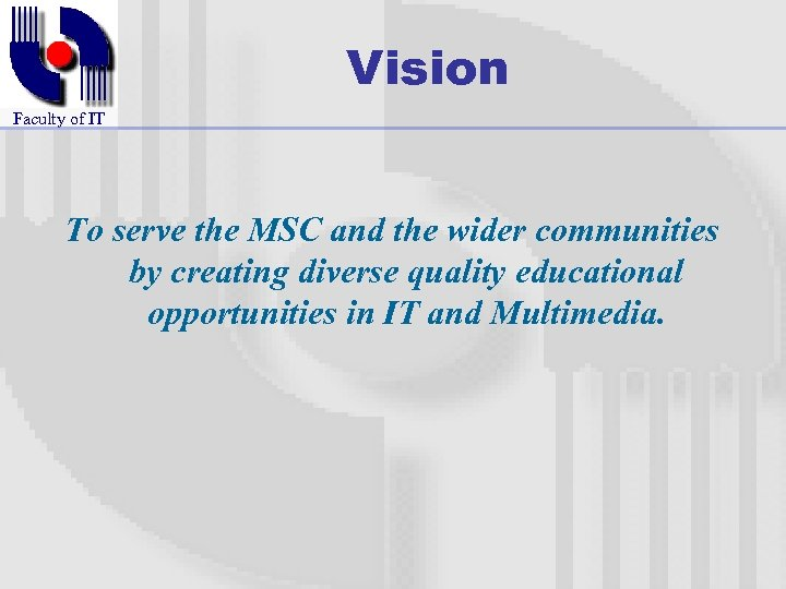 Vision Faculty of IT To serve the MSC and the wider communities by creating