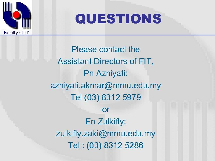 QUESTIONS Faculty of IT Please contact the Assistant Directors of FIT, Pn Azniyati: azniyati.