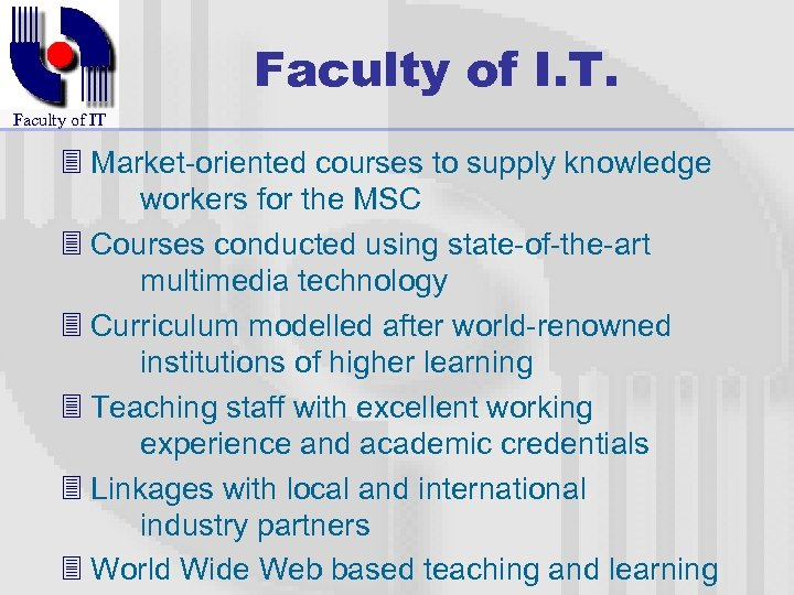 Faculty of I. T. Faculty of IT 3 Market-oriented courses to supply knowledge workers
