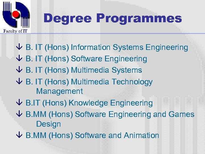Degree Programmes Faculty of IT â â B. IT (Hons) Information Systems Engineering B.