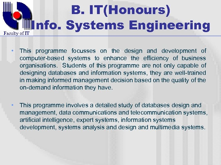 Faculty of IT B. IT(Honours) Info. Systems Engineering • This programme focusses on the