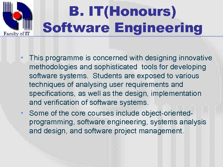 Faculty of IT B. IT(Honours) Software Engineering • This programme is concerned with designing