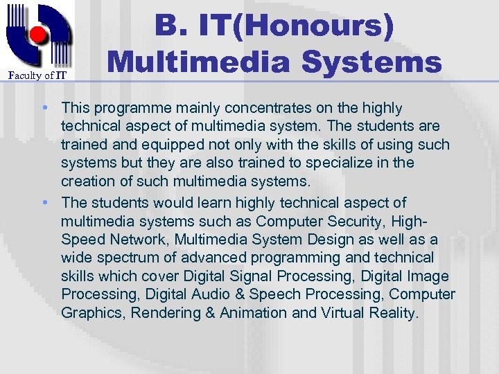 Faculty of IT B. IT(Honours) Multimedia Systems • This programme mainly concentrates on the