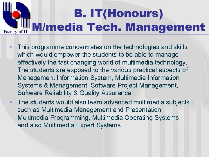 Faculty of IT B. IT(Honours) M/media Tech. Management • This programme concentrates on the