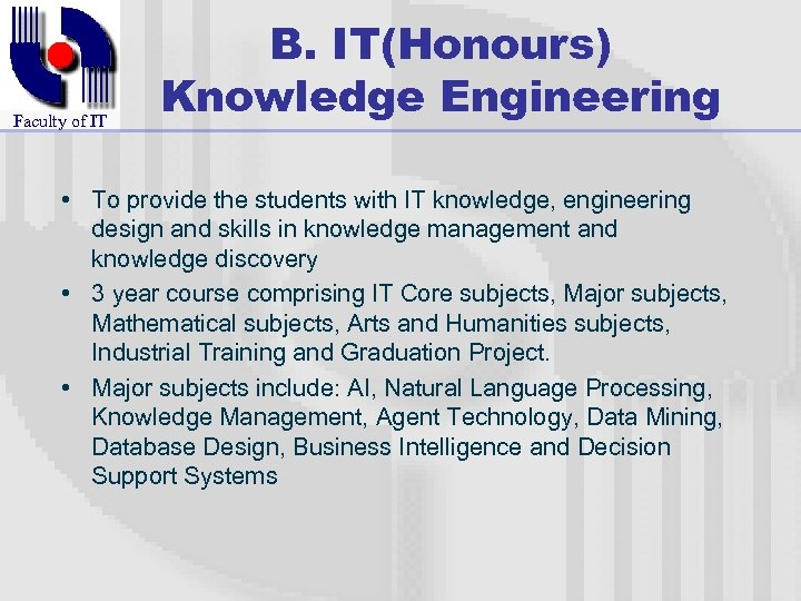 Faculty of IT B. IT(Honours) Knowledge Engineering • To provide the students with IT