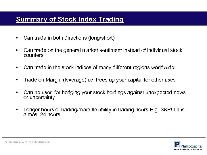 Summary of Stock Index Trading • Can trade in both directions (long/short) • Can