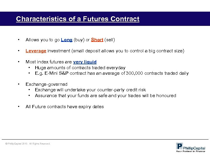 Characteristics of a Futures Contract • Allows you to go Long (buy) or Short