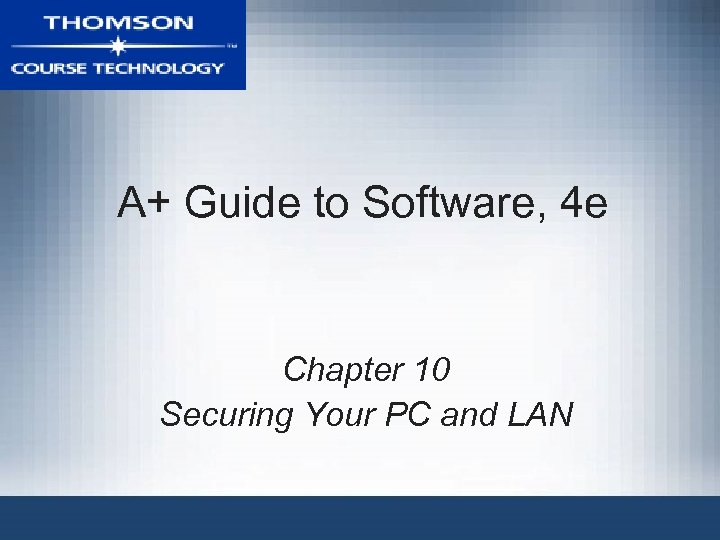 A+ Guide to Software, 4 e Chapter 10 Securing Your PC and LAN