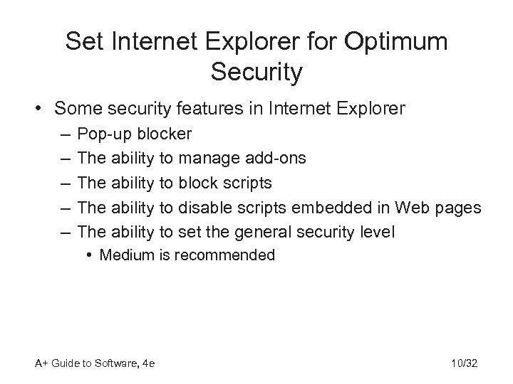 Set Internet Explorer for Optimum Security • Some security features in Internet Explorer –