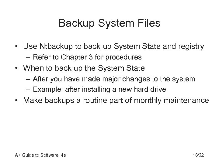 Backup System Files • Use Ntbackup to back up System State and registry –