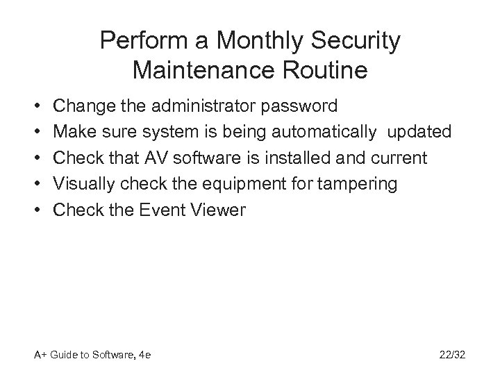 Perform a Monthly Security Maintenance Routine • • • Change the administrator password Make