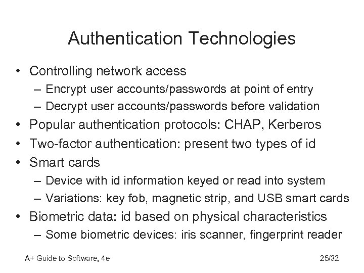 Authentication Technologies • Controlling network access – Encrypt user accounts/passwords at point of entry
