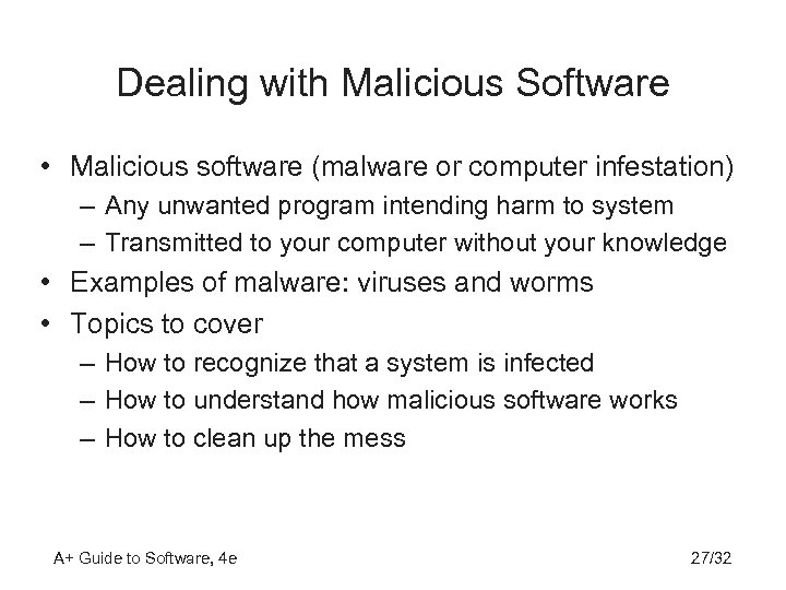 Dealing with Malicious Software • Malicious software (malware or computer infestation) – Any unwanted
