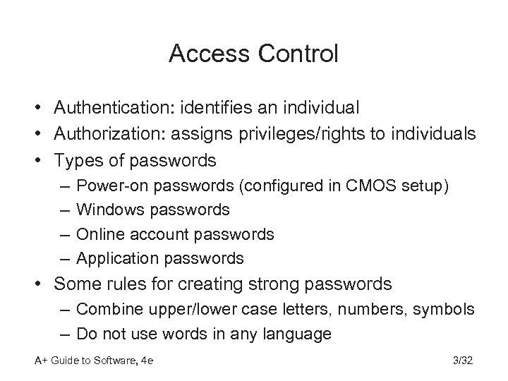 Access Control • Authentication: identifies an individual • Authorization: assigns privileges/rights to individuals •