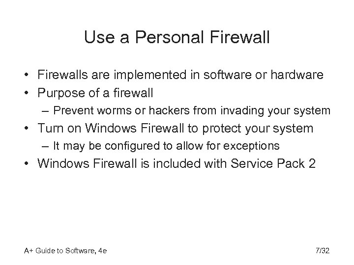 Use a Personal Firewall • Firewalls are implemented in software or hardware • Purpose