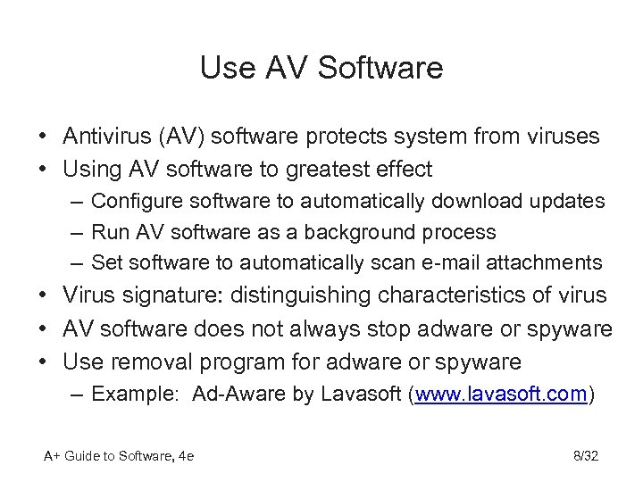 Use AV Software • Antivirus (AV) software protects system from viruses • Using AV