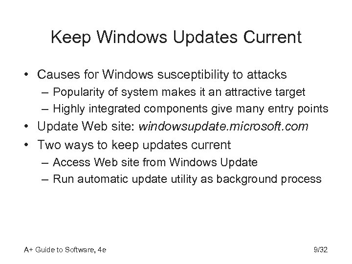 Keep Windows Updates Current • Causes for Windows susceptibility to attacks – Popularity of