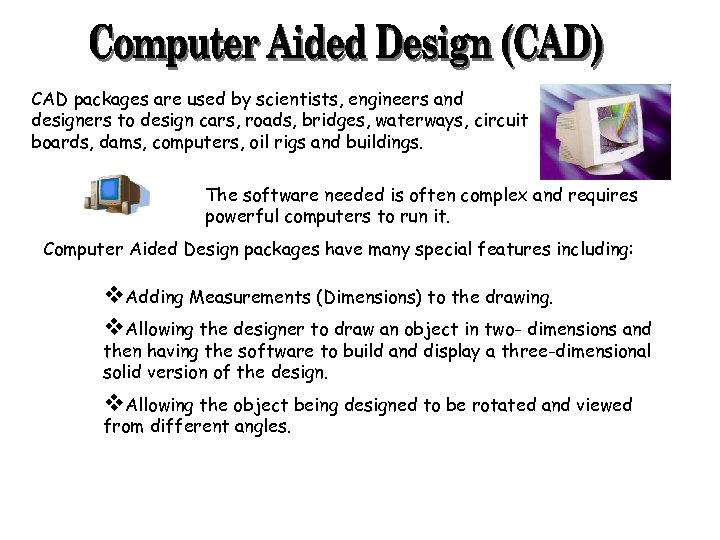 CAD packages are used by scientists, engineers and designers to design cars, roads, bridges,
