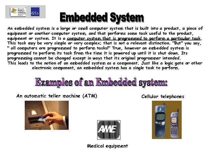 An embedded system is a large or small computer system that is built into