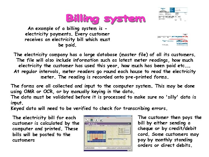 An example of a billing system is electricity payments. Every customer receives an electricity