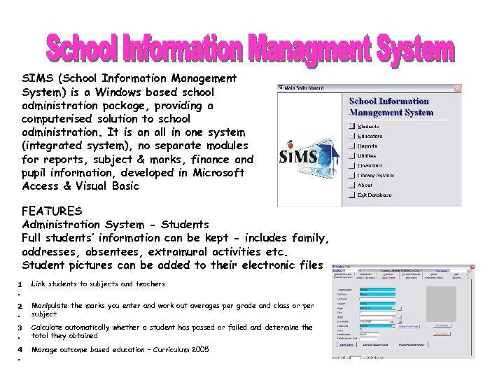 SIMS (School Information Management System) is a Windows based school administration package, providing a