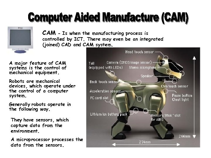 CAM - Is when the manufacturing process is controlled by ICT. There may even